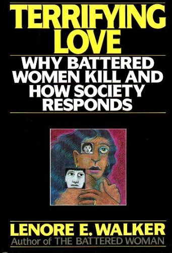 9780060161606: Terrifying Love: Why Battered Women Kill and How Society Responds