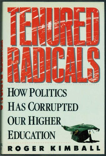 9780060161903: Tenured Radicals: How Politics Has Corrupted Higher Education