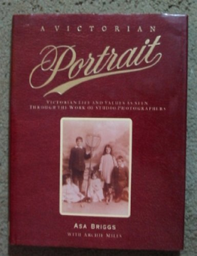 9780060162016: A Victorian Portrait: Victorian Life and Values As Seen Through the Work of Studio Photographers