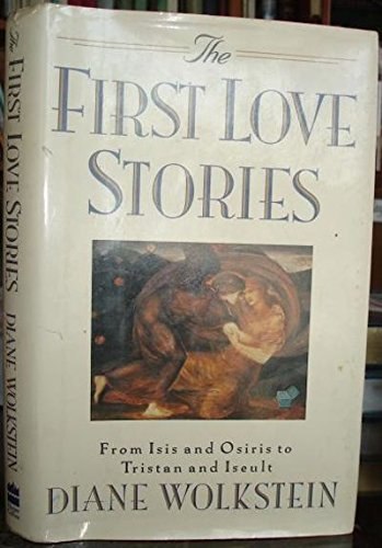 9780060162207: The First Love Stories: From Isis and Osiris to Tristan and Iseult