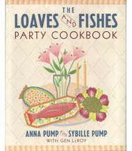 The Loaves and Fishes Party Cookbook: Pump, Anna, Pump,