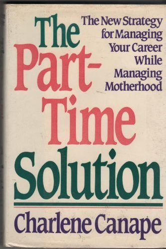 9780060162375: The part-time solution: The new strategy for managing your career while managing motherhood