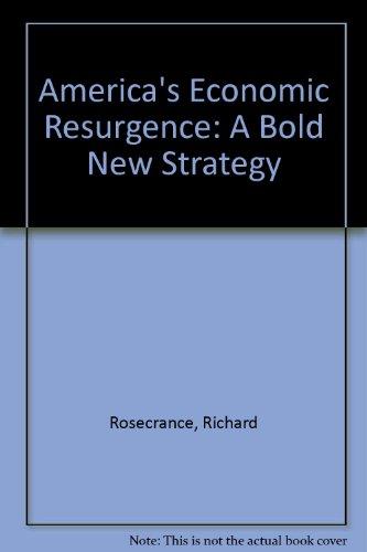 America's Economic resurgence A Bold New Strategy: ROSENCRANCE, Richard