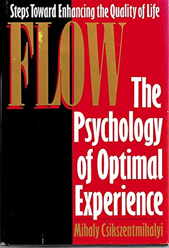Flow: The Psychology of Optimal Experience: Mihaly Csikszentmihalyi