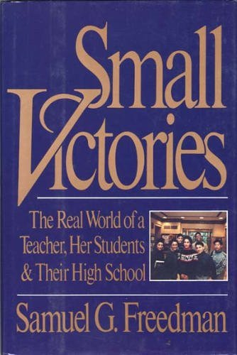 9780060162542: Small Victories: The Real World of a Teacher, Her Students and Their High School