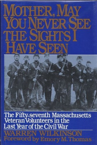 9780060162573: Mother, May You Never See the Sights I Have Seen: The Fifty-Seventh Massachusetts Veteran Volunteers in the Army of the Potomac, 1864-1865