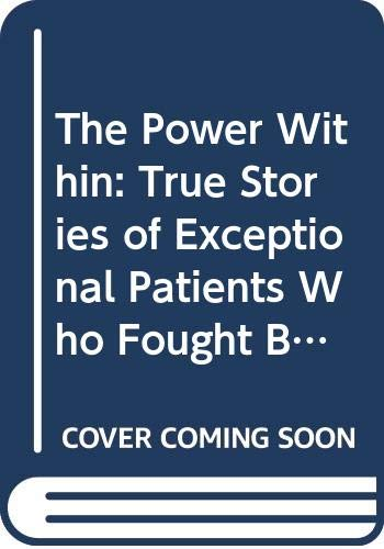9780060162672: The Power Within: True Stories of Exceptional Patients Who Fought Back With Hope