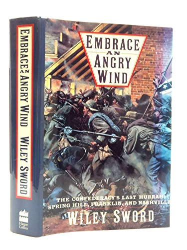 9780060163013: Embrace an Angry Wind: The Confederacy's Last Hurrah : Spring Hill, Franklin, and Nashville