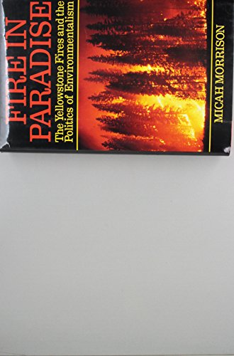 9780060163037: Fire in Paradise: The Yellowstone Fires and the Politics of Environmentalism