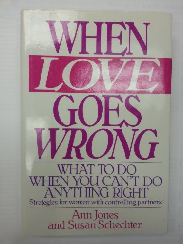 9780060163068: When Love Goes Wrong: What to Do When You Can't Do Anything Right