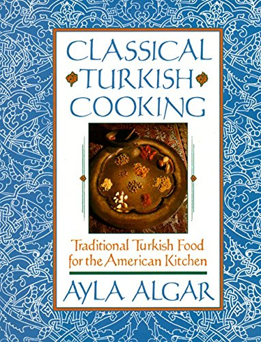 9780060163174: Classical Turkish Cooking: Traditional Turkish Food for the American Kitchen
