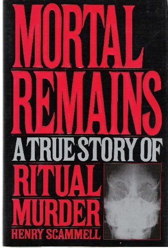 9780060163273: Mortal remains: A true story of ritual murder