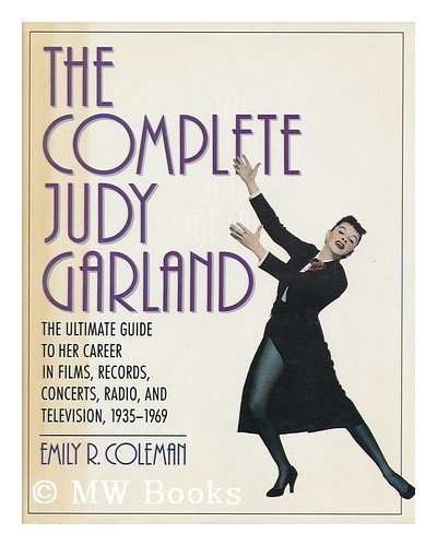 9780060163334: The Complete Judy Garland: The Ultimate Guide to Her Career in Films, Records, Concerts, Radio, and Television, 1935-1969