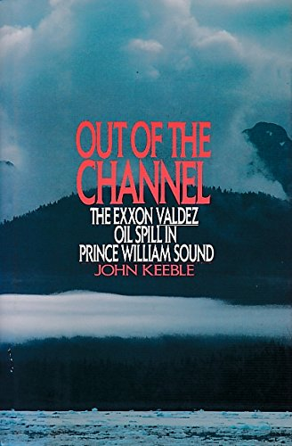 9780060163341: Out of the Channel: The Exxon Valdez Oil Spill in Prince William Sound