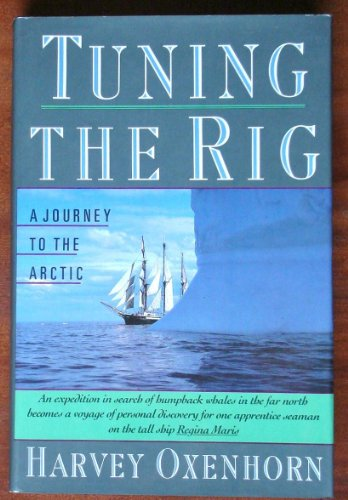 9780060163518: Tuning the Rig: A Journey to the Arctic