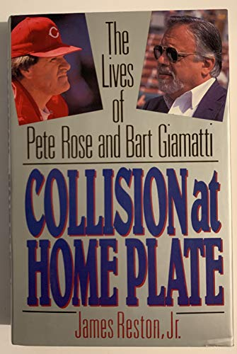 Collision at Home Plate: The Lives of Pete Rose and Bart Giamatti: Reston, James, Jr.