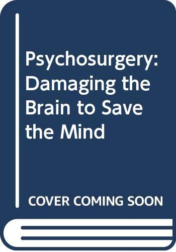 9780060164058: Psychosurgery: Damaging the Brain to Save the Mind