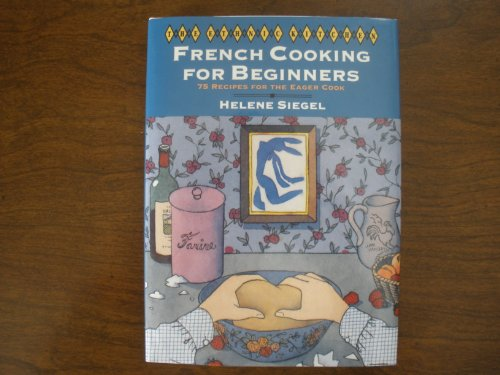 French Cooking for Beginners: 75 Recipes for the Eager Cook (Ethnic Kitchen): Siegel, Helene