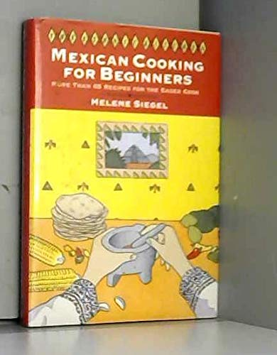 9780060164324: Mexican Cooking for Beginners: More Than 65 Recipes for the Eager Cook (The Ethnic Kitchen)