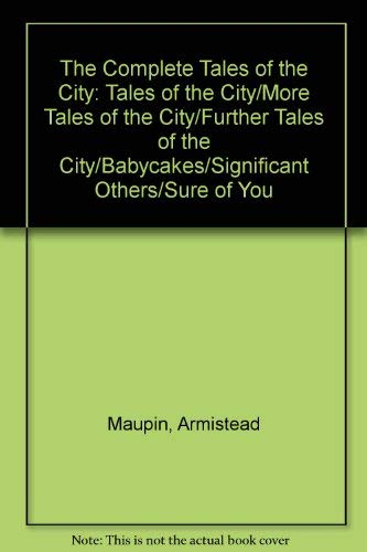 9780060164331: The Complete Tales of the City: Tales of the City/More Tales of the City/Further Tales of the City/Babycakes/Significant Others/Sure of You
