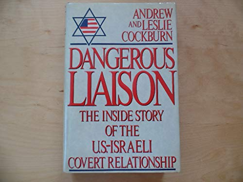 9780060164447: Dangerous Liaison: The Inside Story of the U.S.-Israeli Covert Relationship