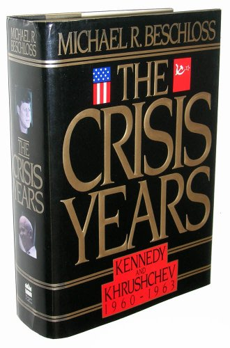 9780060164546: The Crisis Years: Kennedy and Khrushchev, 1960-1963