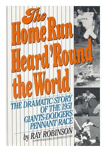 9780060164775: The Home Run Heard 'Round the World: The Dramatic Story of the 1951 Giants-Dodgers Pennant Race