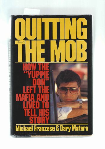 """9780060164935: Quitting the Mob: How the """"Yuppie Don"""" Left the Mafia and Lived to Tell His Story"""