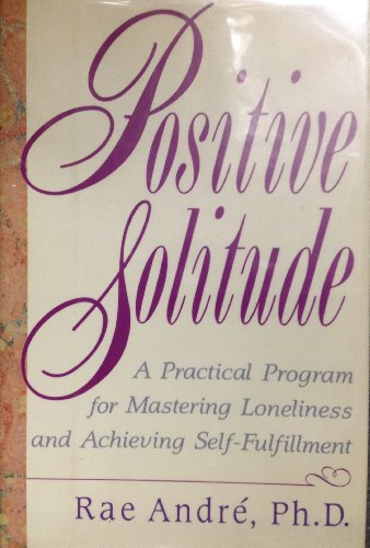 9780060165222: Positive solitude: A practical program for mastering loneliness and achieving self-fulfillment