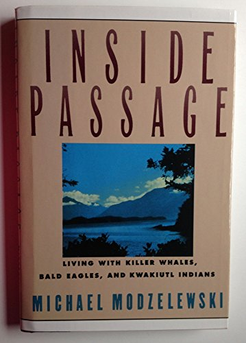 Inside Passage: Living With Killer Whales, Bald Eagles, and Kwakiutl Indians (signed)