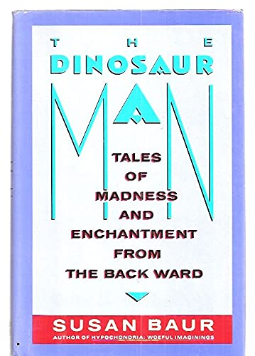 9780060165383: The Dinosaur Man: Tales of Madness and Enchantment from the Back Ward
