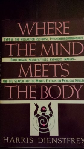 9780060165703: Where the Mind Meets the Body: Type A- the Relaxation Response- Psychoneuroimmunology- Biofeedback- Neuropeptides- Hypnosis- Imagery- and the Search