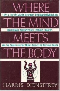 Where the Mind Meets the Body: Type A, the Relaxation Response, Psychoneuroimmunology, Biofeedbac...