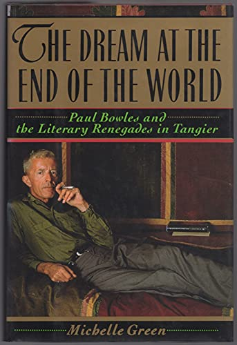 9780060165710: The Dream at the End of the World: Paul Bowles and the Literary Renegades in Tangier