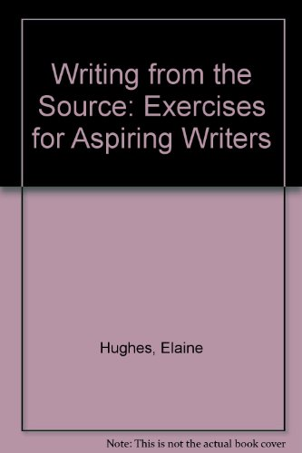 9780060165727: Writing from the Source: Exercises for Aspiring Writers
