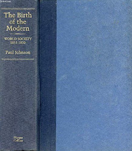 9780060165741: The Birth of the Modern: World Society, 1815-1830