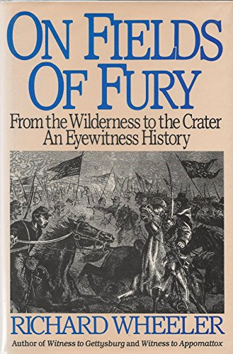 On Fields of Fury (From the Wilderness to the Crater: An Eyewitness History): Wheeler, Richard