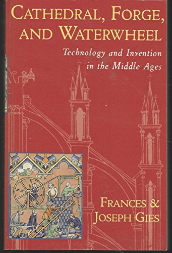 9780060165901: Cathedral, Forge and Waterwheel: Technology and Invention in the Middle Ages
