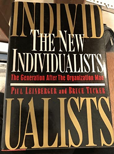 The New Individualists: The Generation After the Organization Man: Leinberger, Paul; Tucker, Bruce
