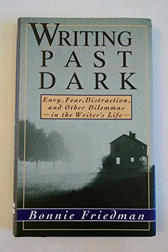 9780060166076: Writing Past Dark: Envy, Fear, Distraction and Other Dilemmas in the Writer's Life