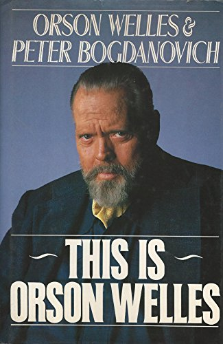 This Is Orson Welles: Welles, Orson and Peter Bogdanovich