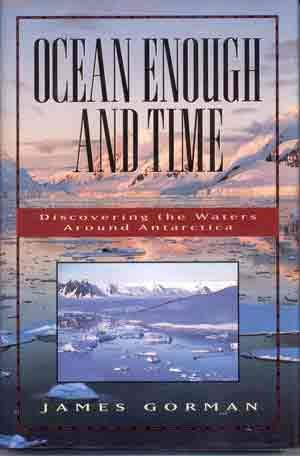 Ocean Enough and Time: Discovering the Waters Around Antarctica: James Gorman