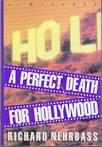 A Perfect Death for Hollywood: A Mystery: Nehrbass, Richard