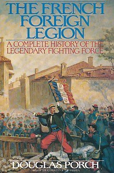 9780060166526: The French Foreign Legion: A Complete History of the Legendary Fighting Force