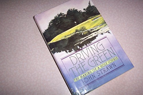 9780060166595: Driving the Green: The Making of a Golf Course