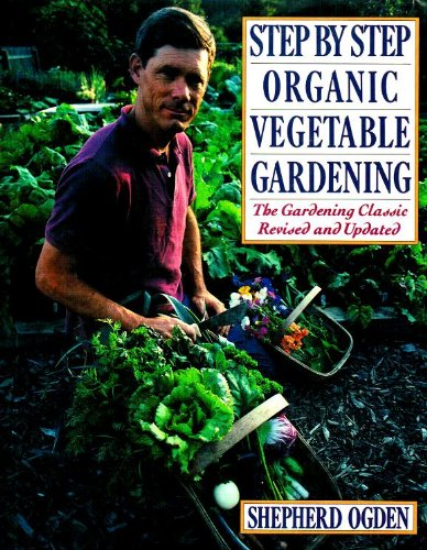 Step by Step Organic Vegetable Gardening: The Gardening Classic Revised and Updated (0060166681) by Ogden, Shepherd