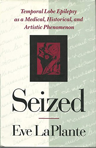 9780060166731: Seized: Temporal Lobe Epilepsy as a Medical, Historical and Artistic Phenomena