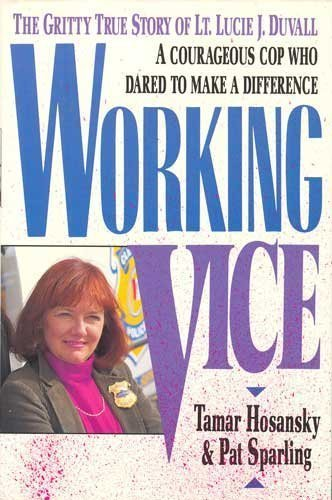 9780060166793: Working Vice: The Gritty True Story of Lt. Lucie J. Duvall