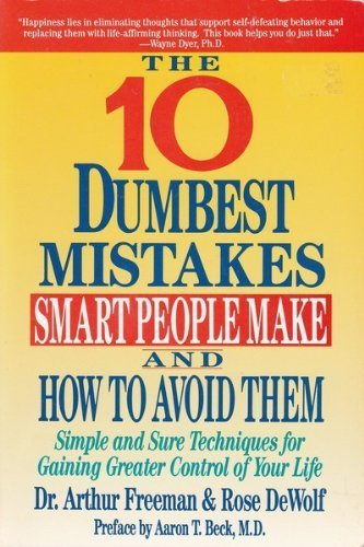 9780060166854: The 10 Dumbest Mistakes Smart People Make and How to Avoid Them: Simple and Sure Techniques for Gaining Greater Control of Your Life