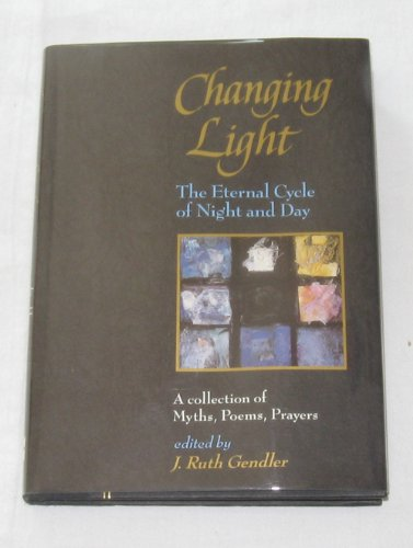9780060166977: Changing Light: The Eternal Cycle of Night and Day
